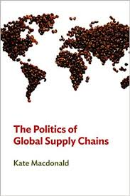 The <b>Politics</b> of Global Supply Chains: <b>Kate MacDonald</b> ...