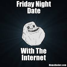 Friday Night Date - Create Your Own Meme via Relatably.com