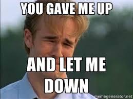 you gave me up and let me down - James Van Der Beek | Meme Generator via Relatably.com
