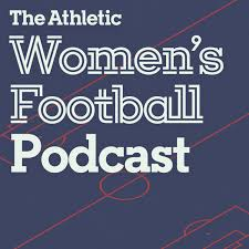 The Athletic Women's Football Podcast