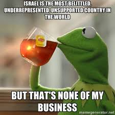 Israel is the most belittled, underrepresented, unsupported ... via Relatably.com
