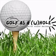 Golf As A (W)Hole- with Yusuf Raidhan