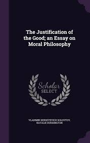 the justification of the good an essay on moral philosophy the justification of the good an essay on moral philosophy vladimir sergeyevich solovyov natalie duddington 9781341210624 com books