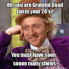 Meme Maker - Oh, you are Grateful Dead You must have seen soooo ... via Relatably.com