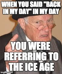 Back In My Day Meme - Imgflip via Relatably.com