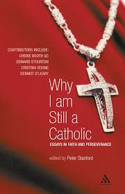 why i am still a catholic essays in faith and perseverance why i am still a catholic essays in faith and perseverance amazon co uk peter stanford 9780826491459 books