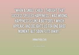 When a small child, I thought that success spelled happiness. I ... via Relatably.com
