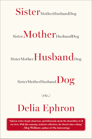 sister mother husband dog etc by delia ephron stories and sister mother husband dog