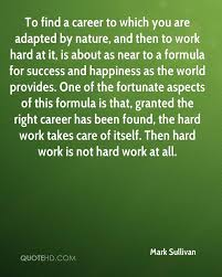 mark sullivan quotes quotehd to a career to which you are adapted by nature and then to work