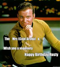 The Mrs (Capt Aroha) & I Wish you a veeeeery Happy Birthday Rusty ... via Relatably.com