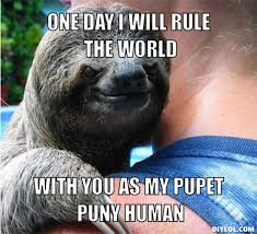 Suspiciously Evil Sloth Meme Generator - DIY LOL via Relatably.com