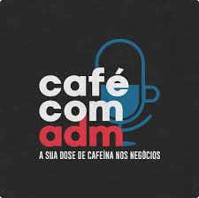 Café com ADM — o podcast do Administradores.com