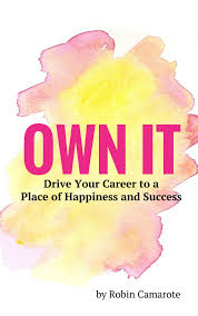 books own it and flock getting leaders to follow robin camarote own it drive your career to a place of happiness and success