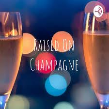 Raised On Champagne