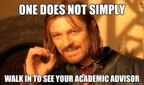 One Does Not Simply walk in to see your academic advisor - Boromir ... via Relatably.com
