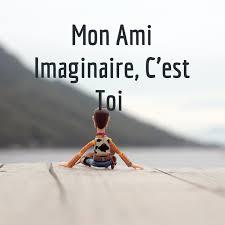 Mon Ami Imaginaire, C'est Toi