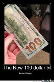 Behold The New 100 Dollar Bill by hirumadiablo - Meme Center via Relatably.com