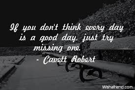 Cavett Robert Quote: If you don't think every day is a good day ...