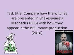 essay plan for macbethtask title  compare how the witches are presented in shakespeare    s macbeth