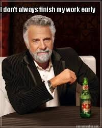 Meme Maker - I don't always finish my work early Meme Maker! via Relatably.com