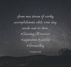 quote about some men dream of worthy accomplishments while some quote some men dream of worthy accomplishments while some stay awake and do them