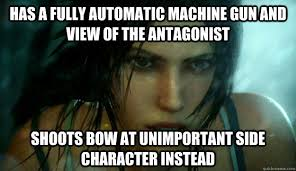 Has a fully automatic machine gun and view of the antagonist ... via Relatably.com
