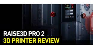 <b>Raise3D Pro 2</b> 3D Printer Review   Top 3D Shop