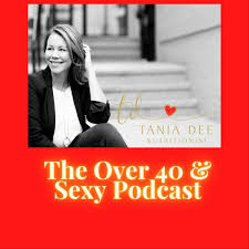 The Over 40 & Sexy Podcast - Nutrition Coaching, Hormone Balance, Weight Loss, Feel Great Naturally