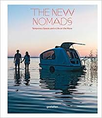 <b>The New Nomads</b>: Temporary Spaces and a Life on the Move ...