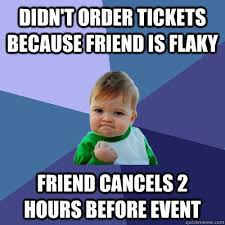 Didn't Order Tickets because friend is Flaky Friend Cancels 2 ... via Relatably.com