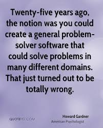 solve quotes page quotehd howard gardner twenty five years ago the notion was you could create a