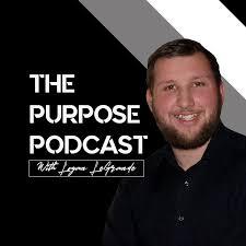 The Purpose Podcast With Logan LeGrande