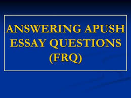 ANSWERING APUSH ESSAY QUESTIONS  FRQ   Essay Prompt All college level essay test SlidePlayer