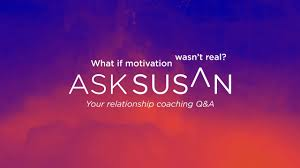 what if motivation wasn t real susan lazar hart there is no energy and motivation in me most of the times what questions can i ask for that what clearings can i run
