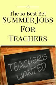 best ideas about summer jobs for teachers 10 best bet summer jobs for teachers