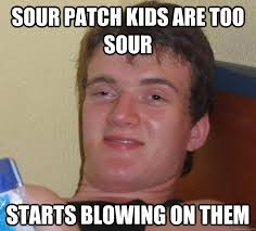 sour patch kids are too sour starts blowing on them - 10 Guy ... via Relatably.com