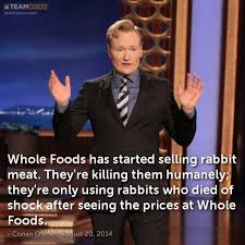 Joke: Whole Foods has started selling rabbit meat. They .. - Conan ... via Relatably.com