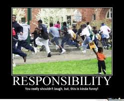 Responsibility Memes. Best Collection of Funny Responsibility Pictures via Relatably.com