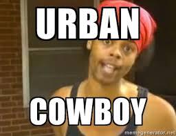 Urban Cowboy - Antoine Dodson | Meme Generator via Relatably.com