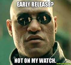 Early Release? Not on my watch. - Matrix Morpheus | Make a Meme via Relatably.com
