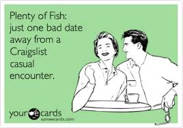Plenty of Fish  Just One Bad Date Away From A Craigslist Casual     Plenty of Fish  Just One Bad Date Away From A Craigslist Casual Encounter