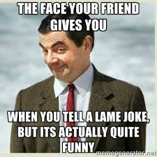 tHE FACE YOUR FRIEND GIVES YOU WHEN YOU TELL A LAME JOKE, BUT ITS ... via Relatably.com