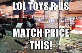 Lol toys r us match price this! - black friday in ferguson | Meme ... via Relatably.com
