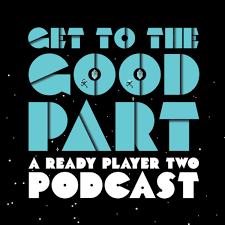 Get To The Good Part - A Ready Player Two Podcast