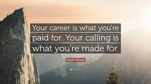 steve harvey quote your career is what you re paid for your steve harvey quote your career is what you re paid for your