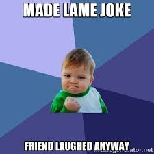 Made lame joke Friend laughed anyway - Success Kid | Meme Generator via Relatably.com