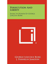 liberty essays persecution and liberty essays in honor of george lincoln burr