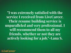 images about livecareer reviews on pinterest   my resume     quot i was extremely satisfied   the service i received from livecareer  their resume building service is unparalleled and very professional