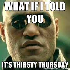 What if I told you It's thirsty Thursday - What If I Told You Meme ... via Relatably.com