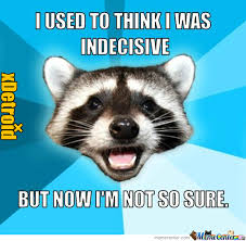 Indecisive by xdetroid - Meme Center via Relatably.com